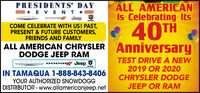 ALL AMERICANIs Celebrating Itse 40THAnniversaryPRESIDENTS' DAY=* E VENT*COME CELEBRATE WITH US! PAST,PRESENT & FUTURE CUSTOMERS,FRIENDS AND FAMILYALL AMERICAN CHRYSLERDODGE JEEP RAMTEST DRIVEA NEW2019 OR 2020CHRYSLER DODGEJEEP OR RAMDODGE JeepHRYSLERIN TAMAQUA 1-888-843-8406YOUR AUTHORIZED SNOWDOGGDISTRIBUTOR - www.allamericanjeep.net ALL AMERICAN Is Celebrating Its e 40TH Anniversary PRESIDENTS' DAY =* E VENT* COME CELEBRATE WITH US! PAST, PRESENT & FUTURE CUSTOMERS, FRIENDS AND FAMILY ALL AMERICAN CHRYSLER DODGE JEEP RAM TEST DRIVEA NEW 2019 OR 2020 CHRYSLER DODGE JEEP OR RAM DODGE Jeep HRYSLER IN TAMAQUA 1-888-843-8406 YOUR AUTHORIZED SNOWDOGG DISTRIBUTOR - www.allamericanjeep.net
