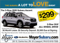 THE SUBARU A LOT TOLOVEVENTEVENTThe 3-Row 2020 Subaru AscentLease for$299Per Month*3-Row SUVALL-WHEEL DRIVE36 Month Lease. $0 Security Deposit. $2,995 Due at Signing.Standard Model Code LCA-01*Tax, Title & Doc fees are extra. 10,000 miles per year. Subject to credit approval. Offer expires 03/31/20.STEVESUBARU MoyerSubaru.comM 201 S. Centre Ave. (Rt. 61) Leesport, PA 610-916-7000 THE SUBARU A LOT TOLOVEVENT EVENT The 3-Row 2020 Subaru Ascent Lease for $299 Per Month* 3-Row SUV ALL-WHEEL DRIVE 36 Month Lease. $0 Security Deposit. $2,995 Due at Signing. Standard Model Code LCA-01 *Tax, Title & Doc fees are extra. 10,000 miles per year. Subject to credit approval. Offer expires 03/31/20. STEVE SUBARU MoyerSubaru.com M 201 S. Centre Ave. (Rt. 61) Leesport, PA 610-916-7000