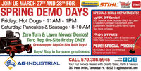 "JOIN US MARCH 27TH AND 28TH FOR& NEW HOLLANDAGRICULTURESTIHL TOROTSSOMIOMOWERSPRING DEMO DAYSFriday: Hot Dogs  11AM - 1PMSPECIALS IN ALL DEPARTMENTS!»10% OFF Service!ALL Service Work Booked ONLY for Lawn& Garden, Compact Equipment, StihlSaturday: Pancakes & Sausage  8-10 AM Equipment Repairs During Demo Days""See Steve for DetailsZero Turn & Lawn Mower Demos! »10% OFF PARTSToro Rep On-Site Friday ONLYGrasshopper Rep On-Site Both Days!Compact Tractors, Lawn & Garden, andStihl Parts Some Restrictions May ApplyPLUS! SPECIAL PRICINGon Select Stihl Trimmers &Days! Stop in for some great deals! Chains on sale too!CALL 570.386.5945YouTubeSTAYconnectedaL AG-INDUSTRIALYour Full Service Dealer, with Quality Sales, Parts & Service767 Penn Drive, Tamaqua PA 18252 I agindustrial.com JOIN US MARCH 27TH AND 28TH FOR & NEW HOLLAND AGRICULTURE STIHL TORO TSSOMIOMOWER SPRING DEMO DAYS Friday: Hot Dogs  11AM - 1PM SPECIALS IN ALL DEPARTMENTS! »10% OFF Service! ALL Service Work Booked ONLY for Lawn & Garden, Compact Equipment, Stihl Saturday: Pancakes & Sausage  8-10 AM Equipment Repairs During Demo Days ""See Steve for Details Zero Turn & Lawn Mower Demos! »10% OFF PARTS Toro Rep On-Site Friday ONLY Grasshopper Rep On-Site Both Days! Compact Tractors, Lawn & Garden, and Stihl Parts Some Restrictions May Apply PLUS! SPECIAL PRICING on Select Stihl Trimmers & Days! Stop in for some great deals! Chains on sale too! CALL 570.386.5945 You Tube STAY connected aL AG-INDUSTRIAL Your Full Service Dealer, with Quality Sales, Parts & Service 767 Penn Drive, Tamaqua PA 18252 I agindustrial.com"