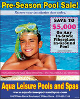 Pre-Season Pool Sale!Reserve your installation date today!SAVE TO$5,000On AnyIn-StockFiberglassIn-GroundPoolLIMITED TIME OFFERFIBERGLASS INGROUND POOLS ABOVE GROUND POOLS - SPAS POOL CHEMICALS SALT WATER POOLSAqua Leisure Pools and Spaswww.aqualeisurepoolsandspas.com185 Wilkes-Barre Boulevard, Wilkes Barre · 570-822-118880957186 Pre-Season Pool Sale! Reserve your installation date today! SAVE TO $5,000 On Any In-Stock Fiberglass In-Ground Pool LIMITED TIME OFFER FIBERGLASS INGROUND POOLS ABOVE GROUND POOLS - SPAS POOL CHEMICALS SALT WATER POOLS Aqua Leisure Pools and Spas www.aqualeisurepoolsandspas.com 185 Wilkes-Barre Boulevard, Wilkes Barre · 570-822-1188 80957186