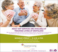 "ADULT DAY SERVICES ARE AVAILABLE ATTRAVANSE LIVING AT GRAYSLAKE!We are now providing day services for those needing memory care. We are a community thatpromotes your loved one to be their best self through our ""Vibrant Life"" program.MONDAY-FRIDAY 