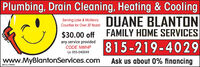 Plumbing, Drain Cleaning, Heating & CoolingDUANE BLANTON$30.00 off FAMILY HOME SERVICES815-219-4029Serving Lake & McHenryCounties for Over 30 Years!any service providedCODE NWHPLic 055-040049www.MyBlantonServices.comAsk us about 0% financingSM-CL1759003 Plumbing, Drain Cleaning, Heating & Cooling DUANE BLANTON $30.00 off FAMILY HOME SERVICES 815-219-4029 Serving Lake & McHenry Counties for Over 30 Years! any service provided CODE NWHP Lic 055-040049 www.MyBlantonServices.com Ask us about 0% financing SM-CL1759003