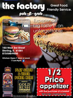 the factoryGreat Food.Friendly Service.pub -N- grubExperiencebig taste in anunforgettableplace!103 West 3rd StreetSterling, IL 61081815-548-9550Kitchen Open 7 days a week11am-9pm fPLAY SLOTS& VIDEOPOKER HERE1/2PriceappetizerFLINOIELVISLIVISPOWERED BY:GOLDRUSHGAMINGwith the purchase of a basketDine in only. 1 coupon per table.Mast be i orolder to pame. you r somene you koow tas a ganting prlen, cisscourseling and reteral sevices can be accessed by calig 1-800GAMBLER (-800-426-2537) the factory Great Food. Friendly Service. pub -N- grub Experience big taste in an unforgettable place! 103 West 3rd Street Sterling, IL 61081 815-548-9550 Kitchen Open 7 days a week 11am-9pm f PLAY SLOTS & VIDEO POKER HERE 1/2 Price appetizer FLINOI ELVIS LIVIS POWERED BY: GOLD RUSH GAMING with the purchase of a basket Dine in only. 1 coupon per table. Mast be i orolder to pame. you r somene you koow tas a ganting prlen, ciss courseling and reteral sevices can be accessed by calig 1-800GAMBLER (-800-426-2537)