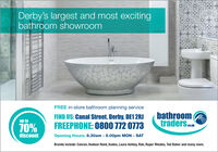 Derby's largest and most excitingbathroom showroomFREE in-store bathroom planning servicebathroomtraders.cmFIND US: Canal Street, Derby, DE1 2RJup to70%FREEPHONE: 0800 772 0773discountOpening Hours: 8.30am - 5.00pm MON - SATBrands include: Conran, Hudson Reed, Kudos, Laura Ashley, Rak, Roper Rhodes, Ted Baker and many more. Derby's largest and most exciting bathroom showroom FREE in-store bathroom planning service bathroom traders.cm FIND US: Canal Street, Derby, DE1 2RJ up to 70% FREEPHONE: 0800 772 0773 discount Opening Hours: 8.30am - 5.00pm MON - SAT Brands include: Conran, Hudson Reed, Kudos, Laura Ashley, Rak, Roper Rhodes, Ted Baker and many more.