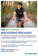 THE HIP & KNEEREPLACEMENT SPECIALISTSThe Horder Centre is a specialist centre of excellence for orthopaedic surgery. Asa private patient, you can get faster access to a range of procedures includinghip and knee replacement surgery.We carry out more than 2000 hip and knee procedures per year and are hometo over 20 of the UK's leading orthopaedic consultants.We were rated 'Outstanding' by the Care Quality Commission and arerecognised by most major UK insurers.VISIT: horderhealthcare.co.ukCALL: 01892 620937The Horder CentreHORDER HEALTHCARE THE HIP & KNEE REPLACEMENT SPECIALISTS The Horder Centre is a specialist centre of excellence for orthopaedic surgery. As a private patient, you can get faster access to a range of procedures including hip and knee replacement surgery. We carry out more than 2000 hip and knee procedures per year and are home to over 20 of the UK's leading orthopaedic consultants. We were rated 'Outstanding' by the Care Quality Commission and are recognised by most major UK insurers. VISIT: horderhealthcare.co.uk CALL: 01892 620937 The Horder Centre HORDER HEALTHCARE