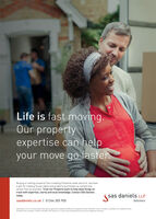 Life is fast moving.Our propertyexpertise can helpyour move go faster.OurBuying or selling property? As a leading Cheshire-wide law firm, we havea gift for making house sales and property purchases as simple andstress free as possible. Trust our Property team to help keep things ontrack with expertise, clarity and local knowledge. Contact SAS Danielstoday.sas daniels LLPsasdaniels.co.uk 01244 305 900Solicitors.SAS Daniels LLP ina Limited Liabioity Partnerahip registered in England and Wales with registered number OCS138 A lint of members in available at our registered office,20 Greek Sereer, Stockport. Cheshire. SKI SAD. SAS Danieis LLPis authorised and regulated by the Solictors Regulaton Authority Life is fast moving. Our property expertise can help your move go faster. Our Buying or selling property? As a leading Cheshire-wide law firm, we have a gift for making house sales and property purchases as simple and stress free as possible. Trust our Property team to help keep things on track with expertise, clarity and local knowledge. Contact SAS Daniels today. sas daniels LLP sasdaniels.co.uk 01244 305 900 Solicitors. SAS Daniels LLP ina Limited Liabioity Partnerahip registered in England and Wales with registered number OCS138 A lint of members in available at our registered office, 20 Greek Sereer, Stockport. Cheshire. SKI SAD. SAS Danieis LLPis authorised and regulated by the Solictors Regulaton Authority
