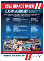 2020 BRANDS HATCHSEASON HIGHLIGHTSO FACEBOOK.COM/BRANDSHATCHOFFICIALO OBRANDS_HATCHGBRANDSHATCHOFFICIALNothing beats experiencing the thrill and atmosphere of live motor racing. Our 2020 seasonhighlights are listed below, but for a full calendar and in-depth informationvisit our website www.brandshatch.co.uk4/5 April11/12 April2/3 May23/24 MayBritish Truck RacingKwik Fit British Touring Car ChampionshipGT World Challenge EuropeBrands HatchBrands HatchBrands Hatch (GP)Masters Historic FestivalBrands Hatch (GP)6/7 JuneAmerican SpeedFest 8Brands Hatch14 JuneTunerfest SouthBrands Hatch11-12 July24-26 July8/9 August16 August22/23 August29/30 August6 September13 September20 SeptemberLegends of Brands Hatch SuperprixBennetts British Superbike ChampionshipBrands Hatch (GP)Brands Hatch (GP)Mini FestivalBrands HatchFestival ItaliaBrands HatchDTM and W SeriesBrands Hatch (GP)British GT and British F3 ChampionshipsBrands Hatch (GP)Festival of PorscheBrands HatchGo Japan!Brands HatchFord Power LiveBrands HatchKwik Fit British Touring Car ChampionshipBennetts British Superbike ChampionshipBritish Truck Racing and Fireworks Display10/11 OctoberBrands Hatch (GP)Brands Hatch (GP)16-18 October8 NovemberBrands HatchCHILDREN UNDER 13 GO FREE TO ALL EVENTSBRANDSHATCH.CO.UK - 0843 453 9000BrandsHatchCalswilcost p per minute plus your telephone company's aces charge. Allevents and dates subject to change. 2020 BRANDS HATCH SEASON HIGHLIGHTS O FACEBOOK.COM/BRANDSHATCHOFFICIAL O OBRANDS_HATCH GBRANDSHATCHOFFICIAL Nothing beats experiencing the thrill and atmosphere of live motor racing. Our 2020 season highlights are listed below, but for a full calendar and in-depth information visit our website www.brandshatch.co.uk 4/5 April 11/12 April 2/3 May 23/24 May British Truck Racing Kwik Fit British Touring Car Championship GT World Challenge Europe Brands Hatch Brands Hatch Brands Hatch (GP) Masters Historic Festival Brands Hatch (GP) 6/7 June American SpeedFest 8 Brands Hatch 14 June Tunerfest