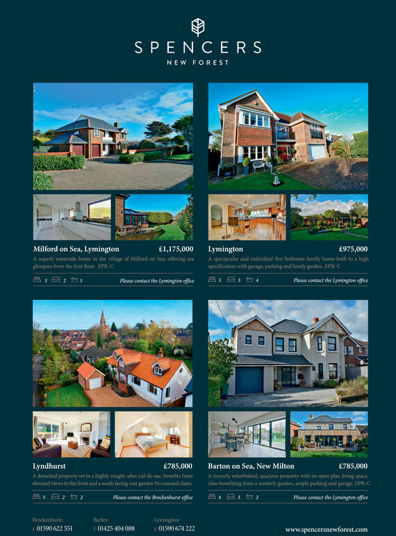 SPENCERSNEW FORESTMilford on Sea, Lymington£1,175,000Lymington£975,000A superb waterside bome in the village of Milford on Sea, offering seaglimpses from the first floor. EPR: CA spectacular and individual five bedroom family home built to a highspecification with garage, parking and lovely garden. EPRCPlease contact the Lymington officePlease contact the Iymington officeLyndhurst£785,000Barton on Sea, New Milton785,000A detached property set in a highly sought-after cul-de-sac, benefits fromelevated views to the front and a south facing rear garden No omwand chain.A recenitly efurbished, spacious property with an open plan living space.Also benefiting from a eesterly garden, ample parking and garage. EPR: CPlease contact the Brockenhurst officePlease contact the Lymington officeBrockenhuntBarleyt. 01425 404 088Lymington1. 01590 674 222t.01590 622 551www.spencersnewforest.com SPENCERS NEW FOREST Milford on Sea, Lymington £1,175,000 Lymington £975,000 A superb waterside bome in the village of Milford on Sea, offering sea glimpses from the first floor. EPR: C A spectacular and individual five bedroom family home built to a high specification with garage, parking and lovely garden. EPRC Please contact the Lymington office Please contact the Iymington office Lyndhurst £785,000 Barton on Sea, New Milton 785,000 A detached property set in a highly sought-after cul-de-sac, benefits from elevated views to the front and a south facing rear garden No omwand chain. A recenitly efurbished, spacious property with an open plan living space. Also benefiting from a eesterly garden, ample parking and garage. EPR: C Please contact the Brockenhurst office Please contact the Lymington office Brockenhunt Barley t. 01425 404 088 Lymington 1. 01590 674 222 t.01590 622 551 www.spencersnewforest.com