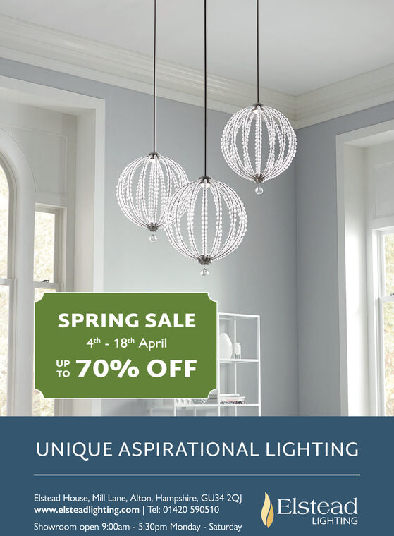 SPRING SALE4th - 18th AprilYo 70% OFFUPUNIQUE ASPIRATIONAL LIGHTINGElstead House, Mill Lane, Alton, Hampshire, GU34 2QJwww.elsteadlighting.com | Tel: 01420 590510ElsteadLIGHTINGShowroom open 9:00am - 5:30pm Monday - Saturday SPRING SALE 4th - 18th April Yo 70% OFF UP UNIQUE ASPIRATIONAL LIGHTING Elstead House, Mill Lane, Alton, Hampshire, GU34 2QJ www.elsteadlighting.com | Tel: 01420 590510 Elstead LIGHTING Showroom open 9:00am - 5:30pm Monday - Saturday