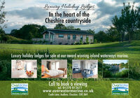 Lyxury Holiday LodgesIn the heart of theCheshire countrysideLuxury holiday lodges for sale at our award winning inland waterways marina.OverWaterCall to book a viewingOverWatertel. 01270 812677www.overwatermarina.co.ukCoole Lane, Audlem, Cheshire CW5 8AYHoliday LodgesHoliday Lodges Lyxury Holiday Lodges In the heart of the Cheshire countryside Luxury holiday lodges for sale at our award winning inland waterways marina. OverWater Call to book a viewing OverWater tel. 01270 812677 www.overwatermarina.co.uk Coole Lane, Audlem, Cheshire CW5 8AY Holiday Lodges Holiday Lodges