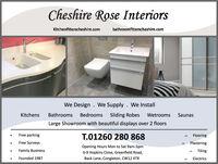 Cheshire Rose InteriorsKitchenfitterscheshire.combathroomfitterscheshire.comWe Design . We Supply . We InstallKitchensBathroomsBedrooms Sliding RobesWetroomsSaunasLarge Showroom with beautiful displays over 2 floorsFree parkingT.01260 280 868FlooringFree SurveysPlasteringOpening Hours Mon to Sat 9am-5pmFamily BusinessTiling6-9 Hopkins Close, Greenfield Road,Founded 1987Back Lane, Congleton, CW12 4TRElectrics Cheshire Rose Interiors Kitchenfitterscheshire.com bathroomfitterscheshire.com We Design . We Supply . We Install Kitchens Bathrooms Bedrooms Sliding Robes Wetrooms Saunas Large Showroom with beautiful displays over 2 floors Free parking T.01260 280 868 Flooring Free Surveys Plastering Opening Hours Mon to Sat 9am-5pm Family Business Tiling 6-9 Hopkins Close, Greenfield Road, Founded 1987 Back Lane, Congleton, CW12 4TR Electrics