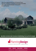 We are an experienced team of Chartered TownPlanners, Architects, Designers & Heritage Specialistswith a specialist knowledge of Derbyshire& Local CouncilsNew Homes | Extensions | Barn Conversions| Listed Buildings | Planning Expertise |AppealsPlanningDesignPLANNING | ARCHITECTURE URBAN DESIGNDerby Matlock Macclesfield Sheffield01332 347 371 | www.PLANNINGDESIGN.CO.UK We are an experienced team of Chartered Town Planners, Architects, Designers & Heritage Specialists with a specialist knowledge of Derbyshire & Local Councils New Homes | Extensions | Barn Conversions| Listed Buildings | Planning Expertise |Appeals PlanningDesign PLANNING | ARCHITECTURE URBAN DESIGN Derby Matlock Macclesfield Sheffield 01332 347 371 | www.PLANNINGDESIGN.CO.UK