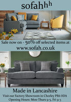sofahhhSale now on - 5o% off selected items atwww.sofah.co.ukMade in LancashireVisit our Factory Showroom in Chorley PR6 ODAOpening Hours: Mon-Thurs 9-5, Fri 9-3 sofahhh Sale now on - 5o% off selected items at www.sofah.co.uk Made in Lancashire Visit our Factory Showroom in Chorley PR6 ODA Opening Hours: Mon-Thurs 9-5, Fri 9-3
