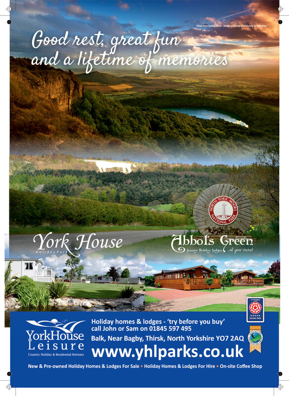 Good rest, great funand a lifetime of memoniesVewom Sumo g cunoficomeo aMATIONALPARKYork HouseAbbofs GreenJaxary Haliday bolns ( l year roundHoliday homes & lodges - 'try before you buy'call John or Sam on 01845 597 495YorkHouse Balk, Near Bagby, Thirsk, North Yorkshire YO7 2AQLeisurewww.yhlparks.co.ukCountry Holiday & Residential RetreatsNew & Pre-owned Holiday Homes & Lodges For Sale  Holiday Homes & Lodges For Hire  On-site Coffee ShopMO Good rest, great fun and a lifetime of memonies Vewom Sumo g cunoficomeo a MATIONAL PARK York House Abbofs Green Jaxary Haliday bolns ( l year round Holiday homes & lodges - 'try before you buy' call John or Sam on 01845 597 495 YorkHouse Balk, Near Bagby, Thirsk, North Yorkshire YO7 2AQ Leisure www.yhlparks.co.uk Country Holiday & Residential Retreats New & Pre-owned Holiday Homes & Lodges For Sale  Holiday Homes & Lodges For Hire  On-site Coffee Shop MO