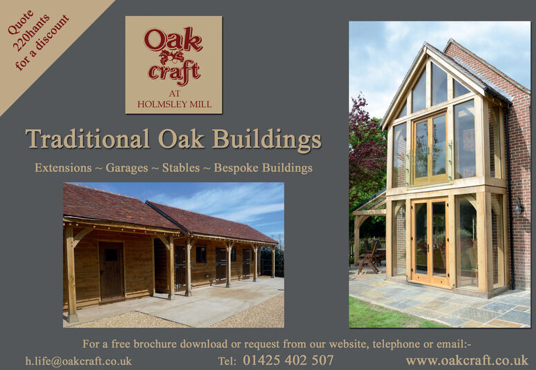 QuoteOakcraftATHOLMSLEY MILLTraditional Oak BuildingsExtensions Garages ~ Stables ~ Bespoke BuildingsFor a free brochure download or request from our website, telephone or email:-h.life@oakcraft.co.ukTel: 01425 402 507www.oakcraft.co.uk220hantsfor a discount Quote Oak craft AT HOLMSLEY MILL Traditional Oak Buildings Extensions Garages ~ Stables ~ Bespoke Buildings For a free brochure download or request from our website, telephone or email:- h.life@oakcraft.co.uk Tel: 01425 402 507 www.oakcraft.co.uk 220hants for a discount