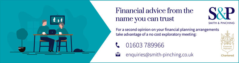 S&PFinancial advice from thename you can trustFor a second opinion on your financial planning arrangementstake advantage of a no cost exploratory meeting:SMITH & PINCHINGC 01603 789966O enquiries@smith-pinching.co.ukFinancialPlannersChartered S&P Financial advice from the name you can trust For a second opinion on your financial planning arrangements take advantage of a no cost exploratory meeting: SMITH & PINCHING C 01603 789966 O enquiries@smith-pinching.co.uk Financial Planners Chartered