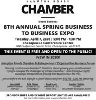HA M PTON R O ADSCHAMBERMeans Business8TH ANNUAL SPRING BUSINESSTO BUSINESS EXPOTuesday, April 7, 2020 | 5:00 PM - 7:30 PMChesapeake Conference Center700 Conference Center Drive, Chesapeake, VA 23320THIS EVENT IS FREE AND OPEN TO THE PUBLIC!NEW IN 2020!Hampton Roads Chamber & Entrepreneurs' Organization Business ForumPlanning to start a new business? Questions about growing your small business?Trying to navigate the challenges of entrepreneurship? Learn from four highlysuccessful entrepreneurs growing their businesses in the 757.Join us before the B2B Expo for a panel discussion from 4:00 PM - 5:00 PM, featuring:John HallOwner/PresidentErik OlsonFounder & CEOArray DigitalBrad ScottPresident & CEOCetan Corp.Danijel VelickiFounderOpus Wealth Strategies & SqwireAGWrapsSPONSORSHIPS AND EXHIBIT OPPORTUNITIES ARE AVAILABLE!For more information, visit: www.hrchamber.com HA M PTON R O ADS CHAMBER Means Business 8TH ANNUAL SPRING BUSINESS TO BUSINESS EXPO Tuesday, April 7, 2020 | 5:00 PM - 7:30 PM Chesapeake Conference Center 700 Conference Center Drive, Chesapeake, VA 23320 THIS EVENT IS FREE AND OPEN TO THE PUBLIC! NEW IN 2020! Hampton Roads Chamber & Entrepreneurs' Organization Business Forum Planning to start a new business? Questions about growing your small business? Trying to navigate the challenges of entrepreneurship? Learn from four highly successful entrepreneurs growing their businesses in the 757. Join us before the B2B Expo for a panel discussion from 4:00 PM - 5:00 PM, featuring: John Hall Owner/President Erik Olson Founder & CEO Array Digital Brad Scott President & CEO Cetan Corp. Danijel Velicki Founder Opus Wealth Strategies & Sqwire AGWraps SPONSORSHIPS AND EXHIBIT OPPORTUNITIES ARE AVAILABLE! For more information, visit: www.hrchamber.com