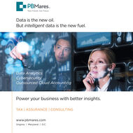 D PBMares.Your Future. Our Focus.Data is the new oil.But intelligent data is the new fuel.PhessarctData Analytics/usinase104alapaantEnginenringCybersecurityOutsourced Cloud AccountingNanufacturingmanaingINaliehPower your business with better insights.TAX | ASSURANCE | CONSULTINGwww.pbmares.comVirginia | Maryland | D.C. D PBMares. Your Future. Our Focus. Data is the new oil. But intelligent data is the new fuel. Phessarct Data Analytics /usinase 104alapaant Enginenring Cybersecurity Outsourced Cloud Accounting Nanufacturing manaing INalieh Power your business with better insights. TAX | ASSURANCE | CONSULTING www.pbmares.com Virginia | Maryland | D.C.