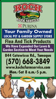KOCHFARM SERVICEX PURINAYour Family OwnedLOCAL PET & GARDEN SUPPLY STOREFlea And Tick ProductsWe Have Expanded Our Lawn &Garden Section to Meet Your Needs844 Catawissa Rd., Tamaqua(570) 668-3849www.kochsfarmservice.comMon.-Sat 8 a.m.-5 p.m. KOCH FARM SERVICE X PURINA Your Family Owned LOCAL PET & GARDEN SUPPLY STORE Flea And Tick Products We Have Expanded Our Lawn & Garden Section to Meet Your Needs 844 Catawissa Rd., Tamaqua (570) 668-3849 www.kochsfarmservice.com Mon.-Sat 8 a.m.-5 p.m.