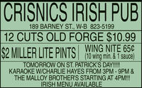 CRISNICS IRISH PUB189 BARNEY ST., W-B 823-519912 CUTS OLD FORGE $10.99WING NITE 65¢$2 MILLER LITE PINTS| Mo wing min. & T sauce)TOMORROW ON ST. PATRICK'S DAY!!!!KARAOKE W/CHARLIE HAYES FROM 3PM - 9PM &THE MALLOY BROTHER'S STARTING AT 4PM!!!IRISH MENU AVAILABLE CRISNICS IRISH PUB 189 BARNEY ST., W-B 823-5199 12 CUTS OLD FORGE $10.99 WING NITE 65¢ $2 MILLER LITE PINTS| Mo wing min. & T sauce) TOMORROW ON ST. PATRICK'S DAY!!!! KARAOKE W/CHARLIE HAYES FROM 3PM - 9PM & THE MALLOY BROTHER'S STARTING AT 4PM!!! IRISH MENU AVAILABLE