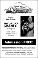 Prairie WingFolk MusPresents:Ken GainesSATURDAY,MARCH 213:00 p.m.BARC Library1012 5th AvenueWindomAdmission FREE!Business sponsors for this event are: Al Jensen/Custom Cabinetsand Fine Furniture, Hy-Vee, Fat Cat Farms, River City Eatery, Enspired,Midwest Ag Advisors, Citizen Publishing Company, The BARC.This show was also made possible by a grant fromThe Robert and Helen Remick Charitable Foundation. Prairie Wing Folk Mus Presents: Ken Gaines SATURDAY, MARCH 21 3:00 p.m. BARC Library 1012 5th Avenue Windom Admission FREE! Business sponsors for this event are: Al Jensen/Custom Cabinets and Fine Furniture, Hy-Vee, Fat Cat Farms, River City Eatery, Enspired, Midwest Ag Advisors, Citizen Publishing Company, The BARC. This show was also made possible by a grant from The Robert and Helen Remick Charitable Foundation.