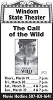 WindomState TheaterThe Callof the WildHAERISON FORDTHE CALLOF THEWIID(PG)Thurs., March 19 . 7 p.m.Fri., March 20.Sat., March 21 . 4 & 7 p.m.Sun., March 22. 4 & 7 p.m..7 p.m........Movie Hotline 507-831-1641 Windom State Theater The Call of the Wild HAERISON FORD THE CALL OF THE WIID (PG) Thurs., March 19 . 7 p.m. Fri., March 20. Sat., March 21 . 4 & 7 p.m. Sun., March 22. 4 & 7 p.m. .7 p.m. ....... Movie Hotline 507-831-1641