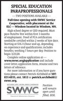 SPECIAL EDUCATIONPARAPROFESSIONALS-TWO POSITIONS AVAILABLE-Full-time opening with SWWC ServiceCooperative, with placement at theELC-Windom located in Windom, MN.High school degree or GED required. Mustpass ParaPro Test within first 3 monthsof employment. Proof of PCA certificationneeded/be certified within 2 weeks of hire date.Starting at $16.11/hour and up, dependingon experience and qualifications; includesbenefits; working 7 hours per day. Position tobegin 3/23/20.Complete online application at-www.swwc.org/application and includecover letter, application form, resume and twoletters of reference.For more information or if you have ques-tions please contact Patrick Archibald at 507-831-6935, ext. 1812 or patrick.archibald@swwc.org.SOUTHWEST WEST CENTRAL SERVICE COOPERATIVEPositionwill remain untilfilled. EOE.Education & Administrative Resources SPECIAL EDUCATION PARAPROFESSIONALS -TWO POSITIONS AVAILABLE- Full-time opening with SWWC Service Cooperative, with placement at the ELC-Windom located in Windom, MN. High school degree or GED required. Must pass ParaPro Test within first 3 months of employment. Proof of PCA certification needed/be certified within 2 weeks of hire date. Starting at $16.11/hour and up, depending on experience and qualifications; includes benefits; working 7 hours per day. Position to begin 3/23/20. Complete online application at- www.swwc.org/application and include cover letter, application form, resume and two letters of reference. For more information or if you have ques- tions please contact Patrick Archibald at 507- 831-6935, ext. 1812 or patrick.archibald@ swwc.org. SOUTHWEST WEST CENTRAL SERVICE COOPERATIVE Position will remain  until filled. EOE. Education & Administrative Resources
