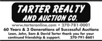 TARTER REALTYAND AUCTION CO.www.tarteronline.com  270-781-000160 Years & 3 Generations of Successful AuctionsLeon, John, Sam & David Tarter thank you for yourcontinued friendship & support.270-791-8601 TARTER REALTY AND AUCTION CO. www.tarteronline.com  270-781-0001 60 Years & 3 Generations of Successful Auctions Leon, John, Sam & David Tarter thank you for your continued friendship & support. 270-791-8601