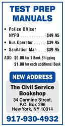TEST PREPMANUALS Police OfficerNYPO...$49.95 Bus Operator Sanitation Man..$39.95$39.95ADD $6.00 for 1 Baook Shipping$1.00 for each aditional BookNEW ADDRESSThe Civil ServiceBookshop34 Carmine Street,.  296New York, NY 10014917-930-4932 TEST PREP MANUALS  Police Officer NYPO... $49.95  Bus Operator  Sanitation Man..$39.95 $39.95 ADD $6.00 for 1 Baook Shipping $1.00 for each aditional Book NEW ADDRESS The Civil Service Bookshop 34 Carmine Street, .  296 New York, NY 10014 917-930-4932