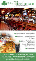 Th BeekmanFine Food and SpiritsBEEKMANUnique Pub Atmospheree Lunch & Dinner Servedtil 10pm* Large Party RoomAvailablefor All OccasionsGUINNESS(up to 300 people)Free WiFi15 BEEKMAN ST. I NEW YORK, NY 10038212.732.7333 I wWW.THEBEEKMANPUB.COMJim and Ed Robinson, Proprietors Th Beekman Fine Food and Spirits BEEKMAN Unique Pub Atmosphere e Lunch & Dinner Served til 10pm * Large Party Room Available for All Occasions GUINNESS (up to 300 people) Free WiFi 15 BEEKMAN ST. I NEW YORK, NY 10038 212.732.7333 I wWW.THEBEEKMANPUB.COM Jim and Ed Robinson, Proprietors