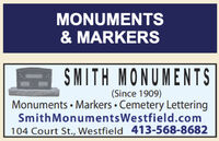 MONUMENTS& MARKERSSMITH MONUMENTS(Since 1909)Monuments  Markers  Cemetery LetteringSmithMonumentsWestfield.com104 Court St., Westfield 413-568-8682 MONUMENTS & MARKERS SMITH MONUMENTS (Since 1909) Monuments  Markers  Cemetery Lettering SmithMonumentsWestfield.com 104 Court St., Westfield 413-568-8682