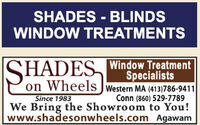 SHADES - BLINDSWINDOW TREATMENTSSHADES Window TreatmentSpecialistson Wheels JWestern MA (413)786-9411Conn (860) 529-7789Since 1983We Bring the Showroom to You!www.shadesonwheels.com Agawam SHADES - BLINDS WINDOW TREATMENTS SHADES Window Treatment Specialists on Wheels JWestern MA (413)786-9411 Conn (860) 529-7789 Since 1983 We Bring the Showroom to You! www.shadesonwheels.com Agawam