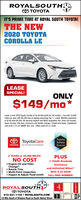 ROYALSOUTHATIT'S PRIME TIME AT ROYAL SOUTH TOYOTA!THE NEW2020 TOYOTACOROLLA LELEASESPECIAL!ONLY$149/mo*Lease a new 2020 Toyota Corolla LE for $149/month for 36 months + tax with 10,000miles per year with $3,000 due at signing assuming Tier 1+ credit. Monthly paymentsof $149 total $5,364. S0 security deposit and $650 acquisition fee. Does not include,taxes, license, title fees, insurance and dealer charges. Closed-end lease. Capitalizedcost of $17,731.67 MSRP: $21,333. Offers ends 03-31-2020.O ToyotaCareTOYOTA No Cost Service & RoadsideToyotaSafetySense2 YEARS or 25,000 MILES!NO COSTPLUS2 YEARS Roadside Engine Oil and FilterChange*Rotate TiresMulti-Point InspectionInspect & Adjust Fluid LevelsAssistanceand Unlimited Miles!With A 24 HOURTOLL-FREE NUMBER!w-ROYALSOoUTH812-331-1100  ROYALSOUTH.COM1/2 Mile South of Winslow Road on South Walnut StreetSnaw) ROYALSOUTHA T IT'S PRIME TIME AT ROYAL SOUTH TOYOTA! THE NEW 2020 TOYOTA COROLLA LE LEASE SPECIAL! ONLY $149/mo* Lease a new 2020 Toyota Corolla LE for $149/month for 36 months + tax with 10,000 miles per year with $3,000 due at signing assuming Tier 1+ credit. Monthly payments of $149 total $5,364. S0 security deposit and $650 acquisition fee. Does not include, taxes, license, title fees, insurance and dealer charges. Closed-end lease. Capitalized cost of $17,731.67 MSRP: $21,333. Offers ends 03-31-2020. O ToyotaCare TOYOTA No Cost Service & Roadside Toyota Safety Sense 2 YEARS or 25,000 MILES! NO COST PLUS 2 YEARS Roadside  Engine Oil and Filter Change* Rotate Tires Multi-Point Inspection Inspect & Adjust Fluid Levels Assistance and Unlimited Miles! With A 24 HOUR TOLL-FREE NUMBER! w- ROYALSOoUTH  812-331-1100  ROYALSOUTH.COM 1/2 Mile South of Winslow Road on South Walnut Street Snaw)