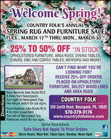 """Welcome Spring!COUNTRY FOLK'S ANNUALSPRING RUG AND FURNITURE SALETUES., MARCH 17TH THRU MON., MARCH 30TH25% TO 50% OFF """"IN STOCK""""UPHOLSTERED FURNITURE, AREA RUGS, DINING TABLES,CHAIRS, END AND COFFEE TABLES, MIRRORS AND MORE!CAN'T FIND WHAT YOU'RELOOKING FOR?RECEIVE 25% OFF ORDERSPLACED ON UPHOLSTERYFURNITURE, SELECT WOOD LINESAND AREA RUGSFrom Berwick, take Route 93 S.5 miles from Nescopeck.Turn right at Nescopeck Twp.Fire House, watch for our signs.COUNTRY FOLKFrom Hazleton, take Route 93 N. 550 Zenith Road, Nescopeck, PA. 186359 mi. from Laurel Mall.Turn left at Nescopeck Twp.Firehouse, watch for our signs.570-379-3176www.countryfolkstore.comSome RestrictionsSale Does Not Apply To Prior OrdersVISA MasterCar Store Hours: Mon-Sat: 10am-5pm; Sunday: Noon-5pm DeseDISCOVERDirections Welcome Spring! COUNTRY FOLK'S ANNUAL SPRING RUG AND FURNITURE SALE TUES., MARCH 17TH THRU MON., MARCH 30TH 25% TO 50% OFF """"IN STOCK"""" UPHOLSTERED FURNITURE, AREA RUGS, DINING TABLES, CHAIRS, END AND COFFEE TABLES, MIRRORS AND MORE! CAN'T FIND WHAT YOU'RE LOOKING FOR? RECEIVE 25% OFF ORDERS PLACED ON UPHOLSTERY FURNITURE, SELECT WOOD LINES AND AREA RUGS From Berwick, take Route 93 S. 5 miles from Nescopeck. Turn right at Nescopeck Twp. Fire House, watch for our signs. COUNTRY FOLK From Hazleton, take Route 93 N. 550 Zenith Road, Nescopeck, PA. 18635 9 mi. from Laurel Mall. Turn left at Nescopeck Twp. Firehouse, watch for our signs. 570-379-3176 www.countryfolkstore.com Some Restrictions Sale Does Not Apply To Prior Orders VISA MasterCar Store Hours: Mon-Sat: 10am-5pm; Sunday: Noon-5pm Dese DISCOVER Directions"""