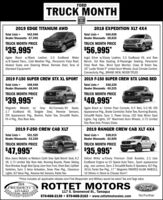"""FORDTRUCK MONTHBUILTTOUGH2019 EDGE TITANIUM AWD2018 EXPEDITION XLT 4X4Total Lists =Dealer Discounts -$7,945$43,940Total Lists =Dealer Discounts -S8,035$65,030TRUCK MONTH PRICETRUCK MONTH PRICE$35,995*$56,995*Agate Black w/Black Leather, 2.0 EcoBoost Motor Ingot Silver w/Ebony Leather, 3.5 EcoBoost V6, and Roww/8-Speed Trans., Cold Weather Pkg., Panoramic Vista Roof, Bench, 3rd Row Seating, 8-Passenger Seating, PanoramicHeated Seats and Steering Wheel, Remote Start, Tons of Vista Roof, Nav., Blind Spot Monitor, Class II Trailer Tow,Standard Equipment!20"""" Luster Nickel P ainted Alum Wheels, Dual Climate Control,Connectivity Pkg., BRAND NEW, NEVER TITLED2019 F-150 SUPER CREW STX XL SPORT 2019 F-150 SUPER CREW STX LONG BEDTotal Lists =$48,940Dealer Discounts -$8,945Total Lists =Dealer Discounts -$9,225$50,220TRUCK MONTH PRICETRUCK MONTH PRICE$39,995*$40,995*Magnetic Metallic w/ Gray 40/Console/40 Seats, Agate Black w/ Center Floor Console, 6.5' Bed, 5.0 V8, STX2.7 EcoBoost V6, Tailgate Step, Reverse Sensors,STX Appearance Pkg., Boxlink, Trailer Tow, SiriusXM Radio, SiriusXM Radio, Sync 3, Power Group, LED Side Mirror SpotFX-4 Pkg., Posi Rear Axle.Appearance Pkg., Brake Controller, Trailer Tow, Running Boards,Lights, Fog Lights, 20"""" Machined Alum Wheels, 3.73 LimitedSlip Rear Axle, Privacy Glass.2019 F-250 CREW CAB XLT2019 RANGER CREW CAB XLT 4X4$51,525Dealer Discounts -$3,530Total Lists =Total Lists -$38,015Dealer Discounts -$2,020TRUCK MONTH PRICETRUCK MONTH PRICE$47,995*$35,995*Blue Jeans Metallic w/Medium Earth Grey Split Bench Seat, 6.2 Oxford White w/Ebony Premium Cloth Buckets, 2.3 LiterV8, 3.73 Limited Slip Rear Axle, Running Boards, Power SlidingRear Window, Tough Bed Spray Liner from Ford, Short Bed, Upfitter pkg., rear camera, Sync 3 SiriusXM Radio 6 Speakers, XLT Pkg.Switches, Sync 3 Voice Activation, Snow Plow Pkg., Clearance 301A, Trailer Tow Pkg., 17"""" Magnetic PAINTED ALUM. WHEELS,Lights, XLT Value Pkg., Reverse Aid Sensors, Trailer Tow.EcoBoost Engine w/1"""