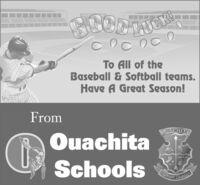 SCORSCODTASTo All of theBaseball & Softball teams.Have A Great Season!FromOUACHITAOuachitaPRIDESTRENCTHSchoolsUNITYSchool District SCOR SCODTAS To All of the Baseball & Softball teams. Have A Great Season! From OUACHITA Ouachita PRIDE STRENCTH Schools UNITY School District