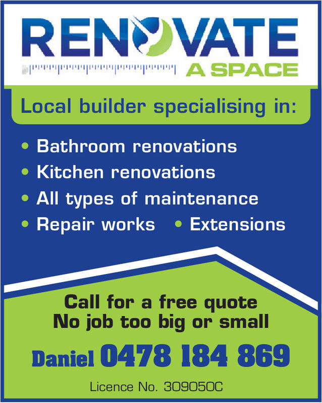 RENOVATEP P  P  A SPACELocal builder specialising in: Bathroom renovations Kitchen renovations All types of maintenance Repair works ExtensionsCall for a free quoteNo job too big or smallDaniel 0478 184 869Licence No.309050C RENOVATE P P  P  A SPACE Local builder specialising in:  Bathroom renovations  Kitchen renovations  All types of maintenance  Repair works  Extensions Call for a free quote No job too big or small Daniel 0478 184 869 Licence No.309050C