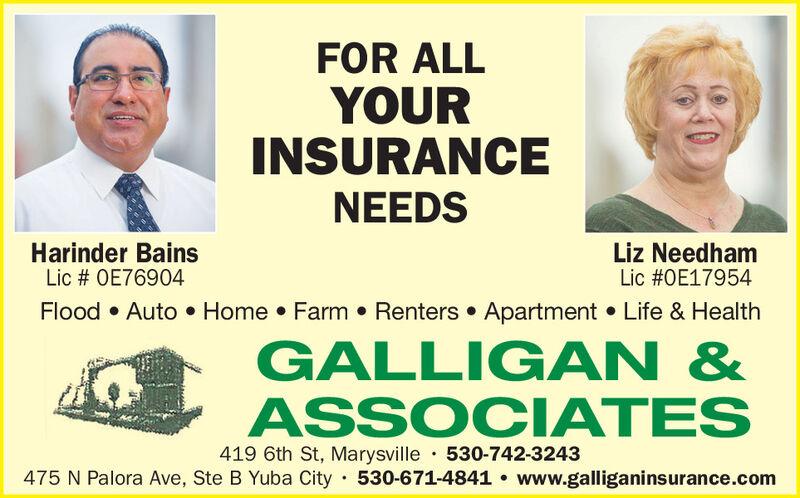 FOR ALLYOURINSURANCENEEDSHarinder BainsLic # OE76904Liz NeedhamLic #OE17954Flood  Auto  Home  Farm  Renters  Apartment  Life & HealthGALLIG AN &ASSOCIATES419 6th St, Marysville · 530-742-3243475 N Palora Ave, Ste B Yuba City 530-671-4841  www.galliganinsurance.com FOR ALL YOUR INSURANCE NEEDS Harinder Bains Lic # OE76904 Liz Needham Lic #OE17954 Flood  Auto  Home  Farm  Renters  Apartment  Life & Health GALLIG AN & ASSOCIATES 419 6th St, Marysville · 530-742-3243 475 N Palora Ave, Ste B Yuba City 530-671-4841  www.galliganinsurance.com