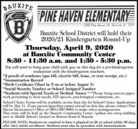 BAUXITEPINE HAVEN ELEMENTARYCat 1922500 Pine Haven Rd. Bauxite. Ar 720IIBauxite School District will hold their2020/21 Kindergarten Round-UpThursday, April 9, 2020at Bauxite Community Center8:30 - 11:30 a.m. and 1:30 - 5:30 p.m.You will need to bring your child with you on this day for a pre-kindergartenevaluation with the kindergarten teachers.*2 proofs of residence (gas bill, electric bill, lease, or rent receipt, etc.)*Immunization Record*Birth Certificate (Must be 5 on or before August 1)*Social Security Number or School Assigned Number*Students with Special Needs or Medical Issues ***Please bring current paper-work pertaining to their needs, IEP, speech, psychological evaluations, etc.School Choice Forms will be available on site (last day for School Choice Applicationswill be May 1). If any parent/guardian cannot attend on this day, please contact PineHaven Elementary's Office at (501) 557-5361 to make other arrangements.This event will be held at the Bauxite Community Center (yellow two story buildingnext to Middle School) located on Benton Road in BauxitePLEASE NOTE: Students are required to have a physical on file at school within 90 daysafter their initial enrollment. Students must also be up-to-date with immunizations.LEGACYTRADITION BAUXITE PINE HAVEN ELEMENTARY Cat 1922 500 Pine Haven Rd. Bauxite. Ar 720II Bauxite School District will hold their 2020/21 Kindergarten Round-Up Thursday, April 9, 2020 at Bauxite Community Center 8:30 - 11:30 a.m. and 1:30 - 5:30 p.m. You will need to bring your child with you on this day for a pre-kindergarten evaluation with the kindergarten teachers. *2 proofs of residence (gas bill, electric bill, lease, or rent receipt, etc.) *Immunization Record *Birth Certificate (Must be 5 on or before August 1) *Social Security Number or School Assigned Number *Students with Special Needs or Medical Issues ***Please bring current paper- work pertaining to their needs, IEP, speech, psychological evaluations, etc. School Choice Forms