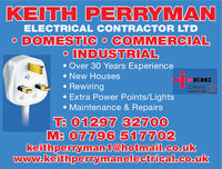 KEITH PERRYMANELECTRICAL CONTRACTOR LTDO DOMESTIC O COMMERCIALo INDUSTRIAL Over 30 Years Experience New Houses Rewiring Extra Power Points/Lights Maintenance & RepairsFEIEA DomESTICT: 01297 32700M: 07796 517702keithperryman1@hotmail.co.ukwww.keithperrymanelectrical.co.uk KEITH PERRYMAN ELECTRICAL CONTRACTOR LTD O DOMESTIC O COMMERCIAL o INDUSTRIAL  Over 30 Years Experience  New Houses  Rewiring  Extra Power Points/Lights  Maintenance & Repairs FEIE A DomESTIC T: 01297 32700 M: 07796 517702 keithperryman1@hotmail.co.uk www.keithperrymanelectrical.co.uk