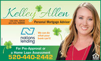Kelle Allencorp nmls. 32416pers nmls. 968908Personal Mortgage AdvisorWe can dowhat yournations bank can't!lendingFor Pre-Approval ora Home Loan Assessment520-440-2442EQUAL HOUSINLENDER1000LZNDIM Kelle Allen corp nmls. 32416 pers nmls. 968908 Personal Mortgage Advisor We can do what your nations bank can't! lending For Pre-Approval or a Home Loan Assessment 520-440-2442 EQUAL HOUSIN LENDER 1000LZNDIM