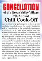 Paid AdvertisingCANCELLATIONof the Green Valley Village7th AnnualChili Cook-OffJust as other large gatherings in enclosed spacesare being cancelled across the country due to therisk of contributing to the spread of Coronavirus(COVID-19), it is with great regret that theGreen Valley Village has chosen to cancel the 7thAnnual Chili Cook-Off. This decision was madeby management and ownership, having consultedwith participants and other members of thecommunity. We would like to thank all participantsand attendees who have made this event such asuccessful one year after year. Proceeds from the2019 Chili Cook-off were donated to the Santa RitaHumane Society and Casa de los Niños, the chosencharities of last year's winners, The Greens. Withno 2020 event and winner, Green Valley Villagewill be donating the amounts given last year to thesame organizationsWICK275435 Paid Advertising CANCELLATION of the Green Valley Village 7th Annual Chili Cook-Off Just as other large gatherings in enclosed spaces are being cancelled across the country due to the risk of contributing to the spread of Coronavirus (COVID-19), it is with great regret that the Green Valley Village has chosen to cancel the 7th Annual Chili Cook-Off. This decision was made by management and ownership, having consulted with participants and other members of the community. We would like to thank all participants and attendees who have made this event such a successful one year after year. Proceeds from the 2019 Chili Cook-off were donated to the Santa Rita Humane Society and Casa de los Niños, the chosen charities of last year's winners, The Greens. With no 2020 event and winner, Green Valley Village will be donating the amounts given last year to the same organizations WICK275435