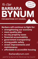 ballots mustbe returnedRe-Electby April 7BARBARABYNUMFOR MONTROSE CITY COUNCILBarbara will continue to fight for:strengthening our economymore quality jobs no city property taxes financial accountability government transparency strong public safety street improvements andmaintenance affordable & accessible housingBarbaraBynum.compaid for by Bynum for Montrose City Council ballots must be returned Re-Elect by April 7 BARBARA BYNUM FOR MONTROSE CITY COUNCIL Barbara will continue to fight for: strengthening our economy more quality jobs  no city property taxes  financial accountability  government transparency  strong public safety  street improvements and maintenance  affordable & accessible housing BarbaraBynum.com paid for by Bynum for Montrose City Council