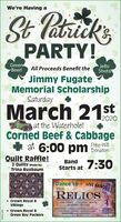 We're Having aSt PatricksPARTY!GreenBeer!JelloShots!All Proceeds Benefit theJimmy FugateMemorial ScholarshipSaturdayMarch 21|st2020at the Waterhole!Corned Beef & Cabbageat 6:00 pm DonationFree-WillQuilt Raffle!2 Quilts Made by:Trina BuxbaumBand 7:30Starts atDance toTHELIVE BANDERELICS crown Royal &VikingsCOUNTRY - CLASSIC ROCKOLDIES - BLUES Crown Royal &Green Bay PackersMDehlec vo Lee AmutivngKaren BoeblerNV Aocky Ward, sRichard Reidle, v ABOOKINGS406-484205615-439-7432WICK275020 We're Having a St Patricks PARTY! Green Beer! Jello Shots! All Proceeds Benefit the Jimmy Fugate Memorial Scholarship Saturday March 21 |st 2020 at the Waterhole! Corned Beef & Cabbage at 6:00 pm Donation Free-Will Quilt Raffle! 2 Quilts Made by: Trina Buxbaum Band 7:30 Starts at Dance to THE LIVE BANDE RELICS  crown Royal & Vikings COUNTRY - CLASSIC ROCK OLDIES - BLUES  Crown Royal & Green Bay Packers MDehlec vo Lee Amutivng Karen BoeblerNV Aocky Ward, s Richard Reidle, v A BOOKINGS 406-484205 615-439-7432 WICK275020