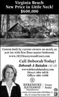 Virginia BeachNew Price in Little Neck!$600,000Custom built by current owners on nearly anacre lot with first floor master bedroom!www.1025StaceywoodCourt.comCall Deborah Today!Deborah A Baisden CRS GRIwww.deborahbaisden.comDirect: 404-6020Office: 486-4500BHHSBERKSHIRE TowneHATHAWAYRealtyHomeServicesA member of the franchise system of BHH Affilate, LLCOffice: 301 Lynnhaven Pkwy. Va Beach 23452 Virginia Beach New Price in Little Neck! $600,000 Custom built by current owners on nearly an acre lot with first floor master bedroom! www.1025StaceywoodCourt.com Call Deborah Today! Deborah A Baisden CRS GRI www.deborahbaisden.com Direct: 404-6020 Office: 486-4500 BH HS BERKSHIRE Towne HATHAWAY Realty HomeServices A member of the franchise system of BHH Affilate, LLC Office: 301 Lynnhaven Pkwy. Va Beach 23452