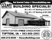Get Started Today@ ClearyBuilding.comCLEARYBUILDING SPECIALS!BUILDING CORP.30' x 40' x 14' Starting at $15,37436'x 54' x 15' Starting at $21,388FEATURING:- FABRALBultding plctured Is not priced In ad. Crew travel requtred over 50 mlles. Local bullding codemodifications extra. Price subject to change without notice.CONTACT US FOR A FREE CONSULTATION!TIPTON, IA  563-886-2903800-373-5550  ClearyBuilding.com Get Started Today@ ClearyBuilding.com CLEARY BUILDING SPECIALS! BUILDING CORP. 30' x 40' x 14' Starting at $15,374 36'x 54' x 15' Starting at $21,388 FEATURING: - FABRAL Bultding plctured Is not priced In ad. Crew travel requtred over 50 mlles. Local bullding code modifications extra. Price subject to change without notice. CONTACT US FOR A FREE CONSULTATION! TIPTON, IA  563-886-2903 800-373-5550  ClearyBuilding.com
