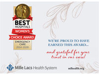BESTHOSPITALSWOMEN'SCHOICE AWARDWE'RE PROUD TO HAVEEMERGENCYCAREEARNED THIS AWARD...2014-2020and grateful for yourtrust in our care!Mille Lacs Health Systemmlhealth.org BEST HOSPITALS WOMEN'S CHOICE AWARD WE'RE PROUD TO HAVE EMERGENCY CARE EARNED THIS AWARD... 2014-2020 and grateful for your trust in our care! Mille Lacs Health System mlhealth.org