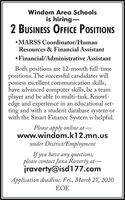 Windom Area Schoolsis hiring-2 BUSINESS OFFICE POSITIONSMARSS Coordinator/HumanResources & Financial Assistant Financial/Administrative AssistantBoth positions are 12-month full-timepositions. The successful candidates willpossess excellent communication skills,have advanced computer skills, be a teamplayer and be able to multi-task. Knowl-edge and experience in an educational set-ting and with a student database system orwith the Smart Finance System is helpful.Please apply online at-www.windom.k12.mn.usunder District/EmploymentIf you have any questions,please contact Jana Raverty at-raverty@isd177.comApplication deadline: Fri., March 27, 2020EOE Windom Area Schools is hiring- 2 BUSINESS OFFICE POSITIONS MARSS Coordinator/Human Resources & Financial Assistant  Financial/Administrative Assistant Both positions are 12-month full-time positions. The successful candidates will possess excellent communication skills, have advanced computer skills, be a team player and be able to multi-task. Knowl- edge and experience in an educational set- ting and with a student database system or with the Smart Finance System is helpful. Please apply online at- www.windom.k12.mn.us under District/Employment If you have any questions, please contact Jana Raverty at- raverty@isd177.com Application deadline: Fri., March 27, 2020 EOE