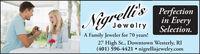Nigrelli'sPerfectionin EverySelection.JewelryA Family Jeweler for 70 years!27 High St., Downtown Westerly, RI(401) 596-4421  nigrellisjewelry.com Nigrelli's Perfection in Every Selection. Jewelry A Family Jeweler for 70 years! 27 High St., Downtown Westerly, RI (401) 596-4421  nigrellisjewelry.com