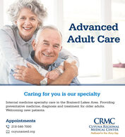 AdvancedAdult CareCaring for you is our specialtyInternal medicine specialty care in the Brainerd Lakes Area. Providingpreventative medicine, diagnosis and treatment for older adults.Welcoming new patients.AppointmentsCRMCCUYUNA REGIONALMEDICAL CENTER218-546-7000O cuyunamed.orgDedicated to You. Every Day. Advanced Adult Care Caring for you is our specialty Internal medicine specialty care in the Brainerd Lakes Area. Providing preventative medicine, diagnosis and treatment for older adults. Welcoming new patients. Appointments CRMC CUYUNA REGIONAL MEDICAL CENTER 218-546-7000 O cuyunamed.org Dedicated to You. Every Day.